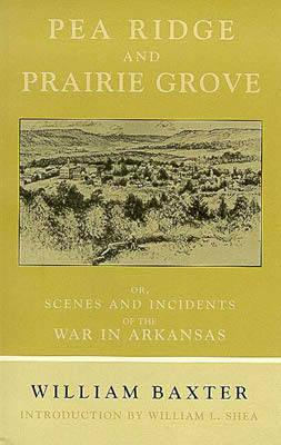 Pea Ridge and Prairie Grove By Baxter, William/ Shea, William L. (INT)